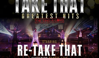 Re-Take That present: TAKE THAT Greatest Hits - The SING-A-LONG